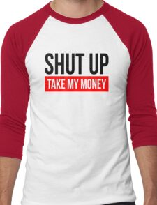 SHUT UP AND TAKE MY MONEY Men's Baseball ¾ T-Shirt