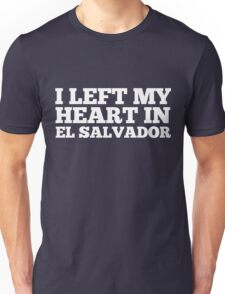 I Left My Heart In El Salvador Love Native Homesick T-Shirt Unisex T-Shirt