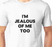 I'm Jealous of Me Too Unisex T-Shirt