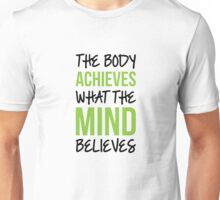 Body Achieves What the Mind Believes Unisex T-Shirt
