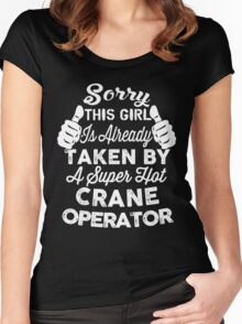 Sorry This Girl Is Already Taken By A Super Hot CRANE OPERATOR Women's Fitted Scoop T-Shirt