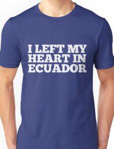 I Left My Heart In Ecuador Love Native Homesick T-Shirt Unisex T-Shirt