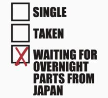Single? Taken? Waiting for overnight parts from japan? T-Shirt