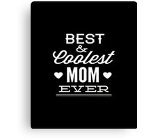 Best And Coolest Mom Ever Canvas Print