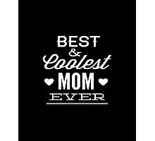 Best And Coolest Mom Ever Photographic Print