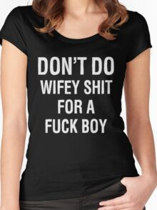 Don't Do Wifey Shit For A F*ck Boy T-Shirt Women's Fitted Scoop T-Shirt