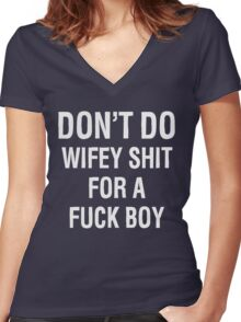 Don't Do Wifey Shit For A F*ck Boy T-Shirt Women's Fitted V-Neck T-Shirt