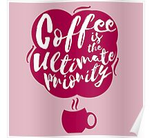 Coffee is the Ultimate Priority (Pink) Poster