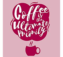 Coffee is the Ultimate Priority (Pink) Photographic Print
