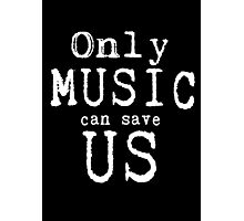 Only Music Can Save Us  Photographic Print