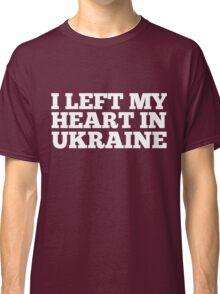 I Left My Heart In Ukraine Love Native Homesick T-Shirt Classic T-Shirt