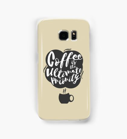 Coffee is the Ultimate Priority (Beige) Samsung Galaxy Case/Skin