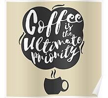 Coffee is the Ultimate Priority (Beige) Poster