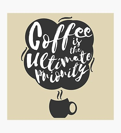 Coffee is the Ultimate Priority (Beige) Photographic Print