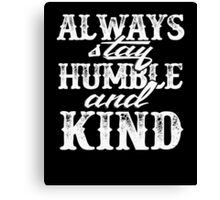Always Stay Humble and Kind Lyric T-Shirt Canvas Print