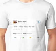 I wish I had a friend like me Unisex T-Shirt