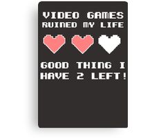 Video games ruined my life Canvas Print