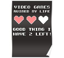 Video games ruined my life Poster