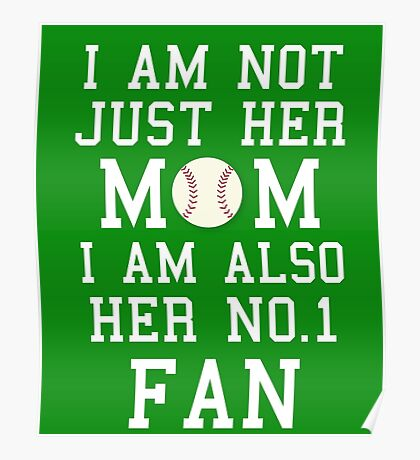 I Am Not Just Her Mom I Am Also Her No. 1 Fan Poster