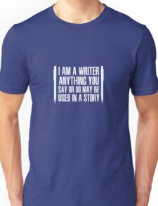 I'm A Writer Anything You Say Or Do May Be Used In A Story Unisex T-Shirt