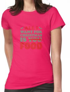 All I Want For Christmas Is Food Womens Fitted T-Shirt