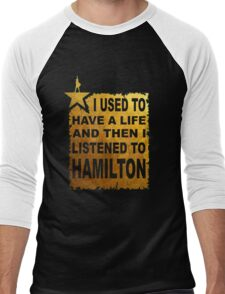 I Used To Have A Life And Then I listened To Hamilton Men's Baseball ¾ T-Shirt