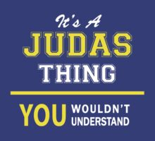 It's A JUDAS thing, you wouldn't understand !! by satro