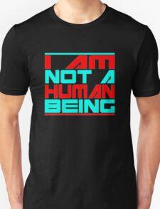 I AM NOT A HUMAN BEING Unisex T-Shirt