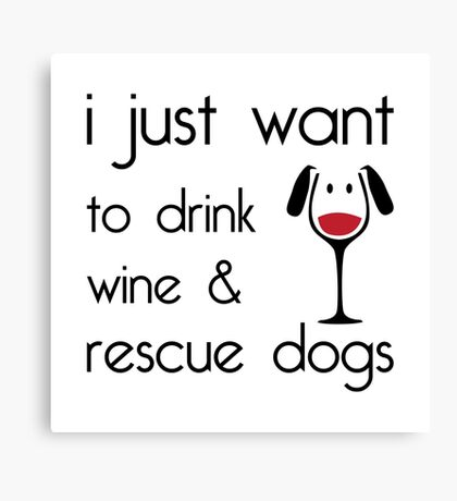 Drink Wine & Rescue Dogs Canvas Print