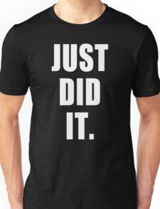 Just Did It Parody Saying Unisex T-Shirt