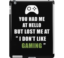 You had me at hello but lost at gaming iPad Case/Skin