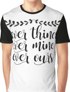 Ever Thine Ever Mine Ever Ours  Graphic T-Shirt