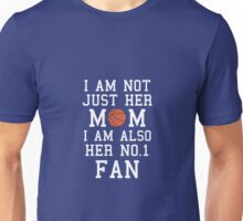I Am Not Just Her Mom I Am Also Her No. 1 Fan Proud Basketball Mother Unisex T-Shirt