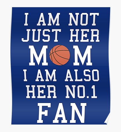 I Am Not Just Her Mom I Am Also Her No. 1 Fan Proud Basketball Mother Poster