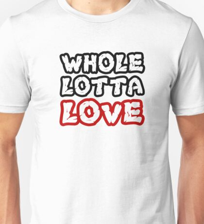 Led Zeppelin Whole Lotta Love Music Quotes Hard Rock Unisex T-Shirt