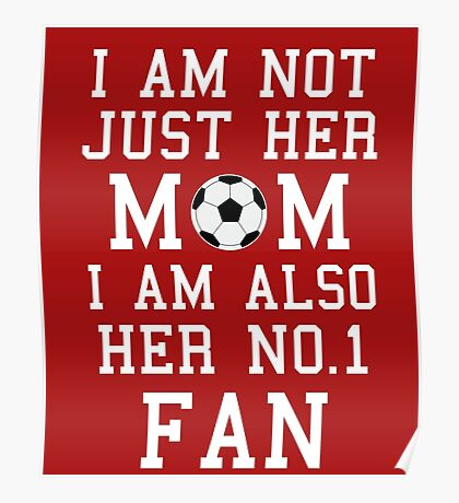 I Am Not Just Her Mom I Am Also Her No. 1 Fan Proud Soccer Mother Poster