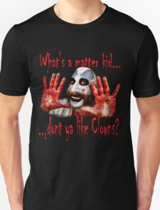 Whats a matter kid....... T-Shirt