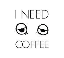 I Need Coffee Photographic Print