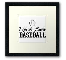 I speak fluent baseball Framed Print