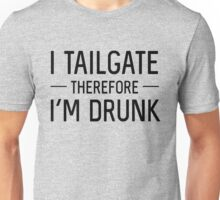 I tailgate therefore I'm drunk Unisex T-Shirt