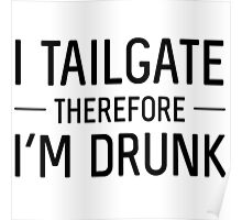I tailgate therefore I'm drunk Poster
