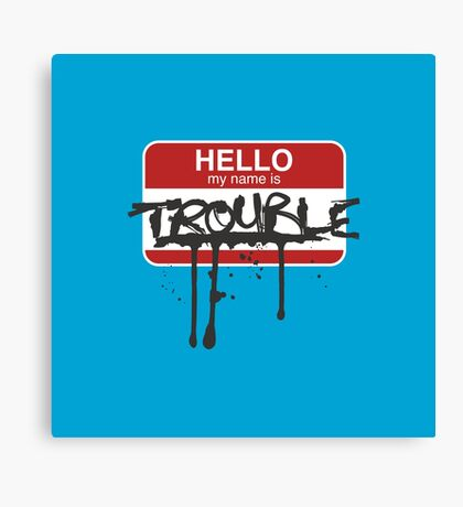 Hello, my name is Trouble Canvas Print