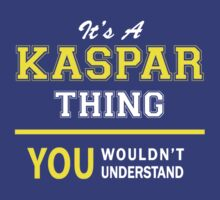 It's A KASPAR thing, you wouldn't understand !! by satro