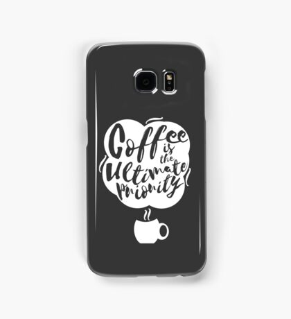 Coffee is the Ultimate Priority (Black) Samsung Galaxy Case/Skin