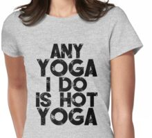 Any Yoga I Do Is Hot Yoga Womens Fitted T-Shirt