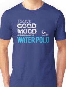 Today's Good Mood Is Powered by Playing Water Polo Unisex T-Shirt
