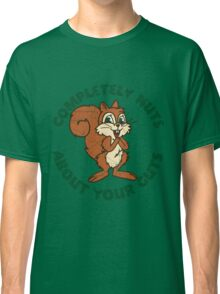 Completely nuts squirrel Classic T-Shirt