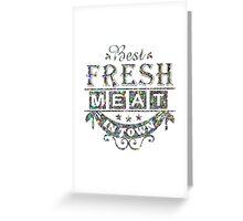 Fresh Meat  Greeting Card