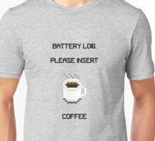 Battery Low - Please insert coffee Unisex T-Shirt