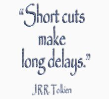 "J. J. R. Tolkien; ""Short cuts make long delays.""  by TOM HILL - Designer"